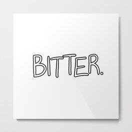 Bitter Metal Print