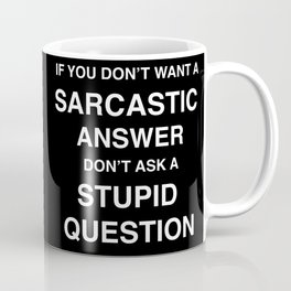 if you don't want a sarcastic answer don't ask a stupid question Coffee Mug