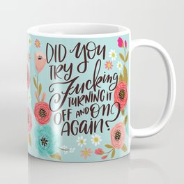 Pretty Swe*ry: Did you Try Fucking Turning it Off and On Again? Coffee Mug