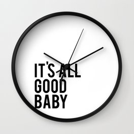 Gift For Her, Love quote, It's All Good Baby, inspirational quote, Modern room decor Wall Clock