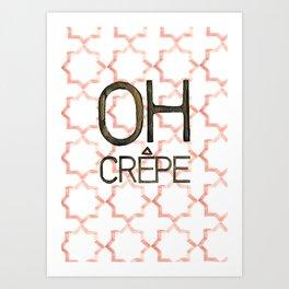 Oh Crepe Art Print