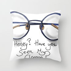 Honey?  Have you seen my glasses? Throw Pillow