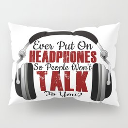 Headphones On Shut Idiots Jerks Morons Up Pillow Sham