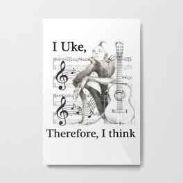 I Uke, Therefore I think. Metal Print