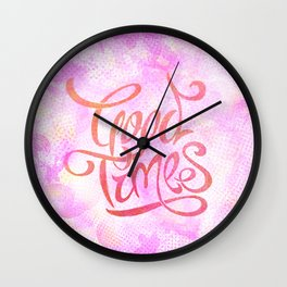 We are having Good Times Wall Clock