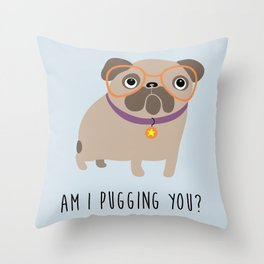 Am I pugging you? Throw Pillow