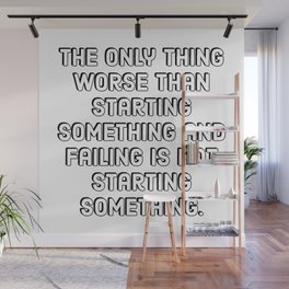 Entrepreneur Quotes - The only thing worse than starting something and failing is not starting somet Wall Mural