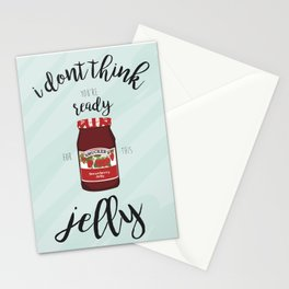 I Don't Think You're Ready for this Jelly Stationery Cards