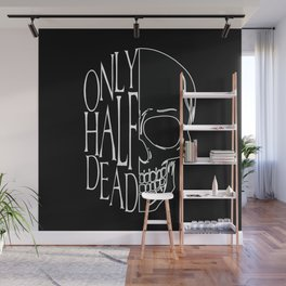 Only Half Dead Wall Mural