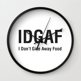 IDGAF (I Don't Give Away Food) Wall Clock