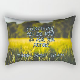 Everything you do is for your future! Rectangular Pillow