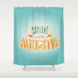 Heidi and the Almightys Shower Curtain