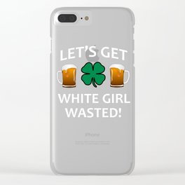 Let's Get White Girl Wasted T-shirt Funny Shamrock Tee Clear iPhone Case