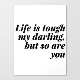 my darling, but so are you Canvas Print