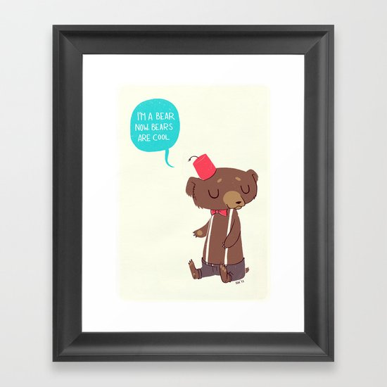 I am a bear now. Bears are cool. Framed Art Print