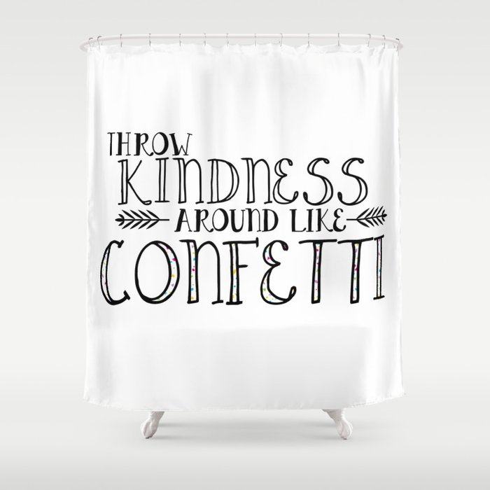 Throw Kindness Around Like Confetti Shower Curtain By Lecreateco