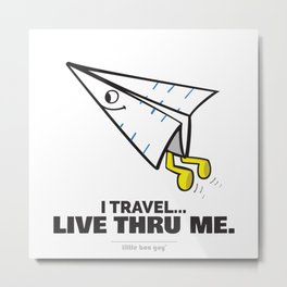 I Travel... Live Thru Me. Metal Print