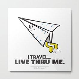I Travel... Live Thru Me. Metal Print