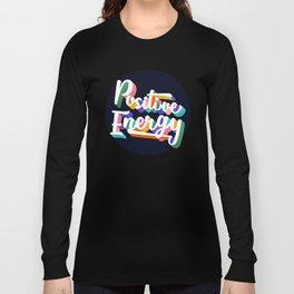 Positive Energy- typography Long Sleeve T-shirt