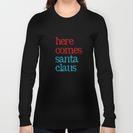 here comes santa claus Long Sleeve T-shirt