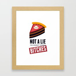 Not A Lie, I'm Right Here Bitches Framed Art Print
