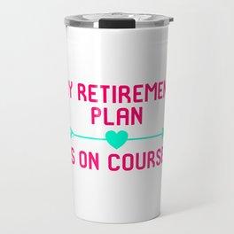 My Retirement Plan Is On Course Fun Golfer Gift Travel Mug