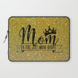 Mom A Title Just Above Queen Laptop Sleeve