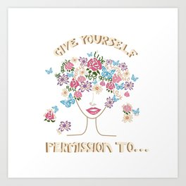 Give Yourself Permission to... 2 Art Print