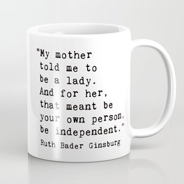 My mother  told me to  be a lady. Coffee Mug