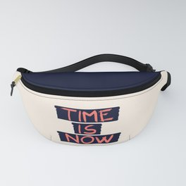 TIME IS NOW #society6 #motivational Fanny Pack