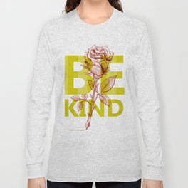 Be kind, spread roses. Long Sleeve T-shirt