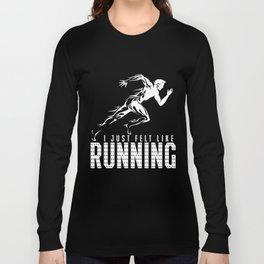 Running T-Shirt I Just Felt Like Running Funny Runner Gift Long Sleeve T-shirt