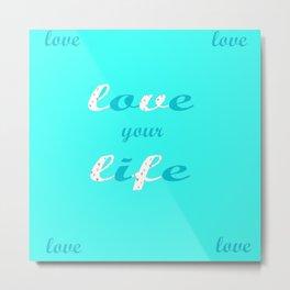 Love your life Metal Print