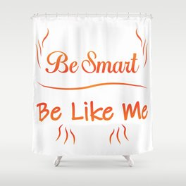 Be Smart Be Like Me Shower Curtain