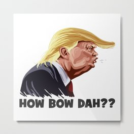 Howbow Dah? Metal Print