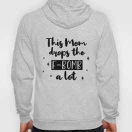This Mom Drops The F Bomb A Lot Funny Saying Hoody