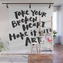 Take Your Broken Heart, Make It Into Art Wall Mural