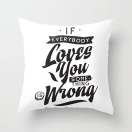 If everybody loves you, some thing wrong - hand drawn quotes illustration. Funny humor. Life sayings. Throw Pillow