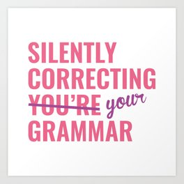 Silently Correcting You're Grammar Art Print