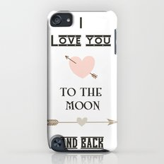 I love you to the moon and back iPod touch Slim Case