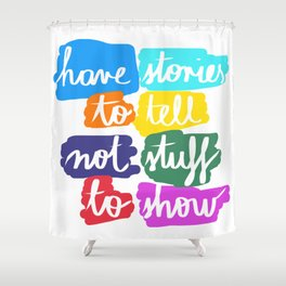 Have Stories to Tell Shower Curtain