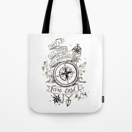 Not all those who wander are lost print Tote Bag