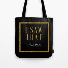 I saw that -Karma Tote Bag