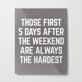 After The Weekend Funny Quote Metal Print