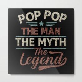 Pop Pop The Man The Myth The Legend Metal Print