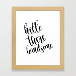 Hello there handsome, Printable art, Motivational poster, Nursery wall art Framed Art Print