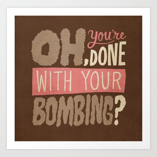 Done With Your Bombing Art Print