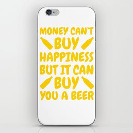 Money Can't buy Happiness but it can you a Beer iPhone Skin