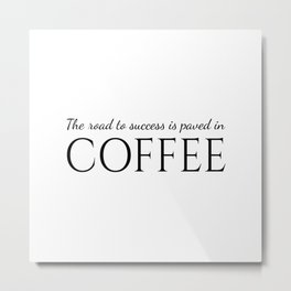 The road to succes is paved with coffee - Black&White Metal Print
