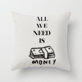 ALL WE NEED IS... Throw Pillow